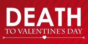Death to Valentine's Day.