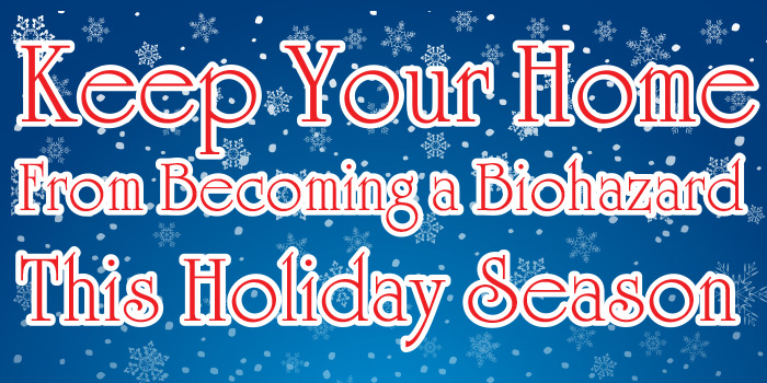 Holiday Flu Prevention: Keep your home from becoming a biohazard this holiday season.