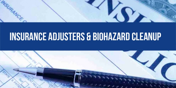 Insurance Adjusters & Biohazard Cleanup.
