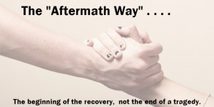 The Aftermath Way: The beginning of recovery, not the end of a tragedy.