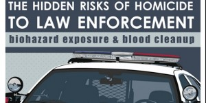 The hidden risks of homicide to law enforcement biohazard exposure and blood cleanup.
